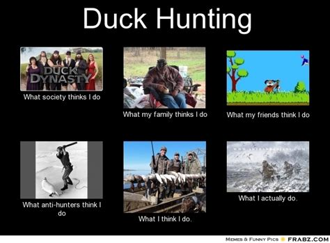 Duck Hunting Meme - duck hunting meme generator what i do