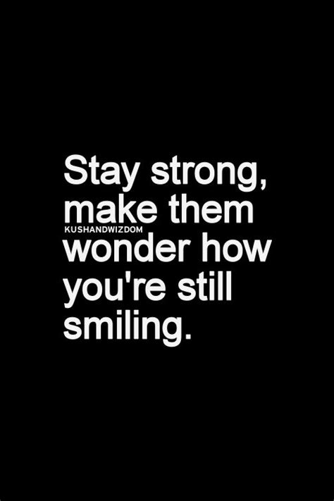 stay strong make them how you re still smiling