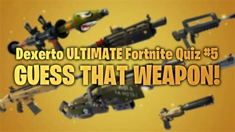 fortnite quizzes dexerto ultimate fortnite quiz 5 guess that weapon