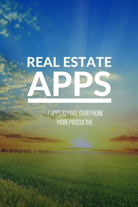 real estate app 7 phone apps to make you a more productive agent