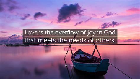john piper quote love   overflow  joy  god  meets