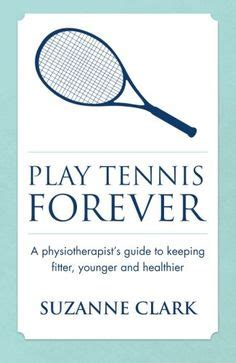 play tennis forever a physiotherapist s guide to keeping fitter younger and healthier ebook tennis serving for more information visit image link
