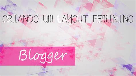 layout para blog gratuito basico criando um layout feminino para blogger 1 youtube