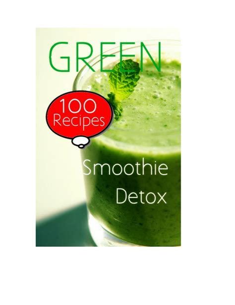 Green Smoothie Detox 100 Recipes green smoothie detox 100 recipes