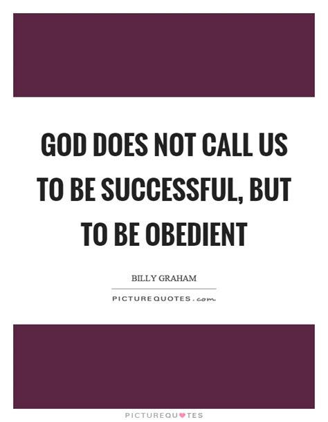 how to a to be obedient billy graham quotes sayings 271 quotations