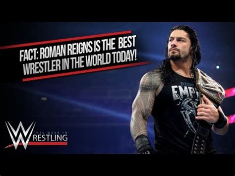 best wrestler in the world fact reigns is the best wrestler in the world
