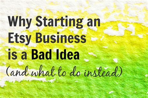 Starting An Etsy Business Why Starting An Etsy Shop Is A Bad Idea And What To Do