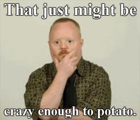 I Can Count To Potato Meme - image 374362 i can count to potato know your meme
