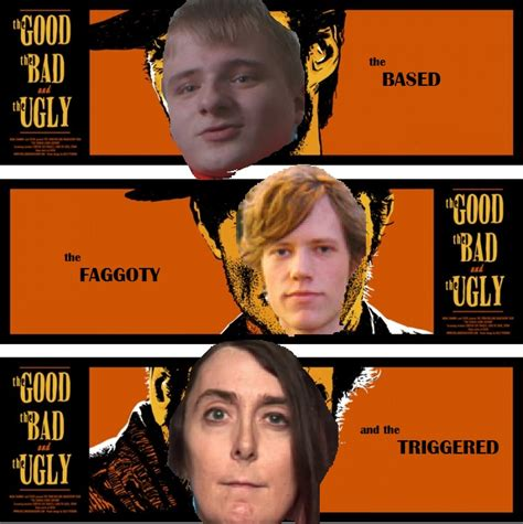 The Good The Bad And The Ugly Meme - the based the faggoty and the triggered the good the