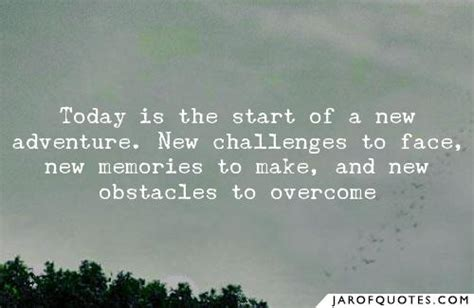 today is the start of a new adventure new challenges to