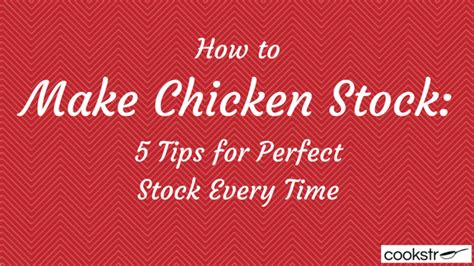7 Tips On How To Make Your Time A Pleasant Memorable Experience by How To Make Chicken Stock 5 Tips For Stock Every
