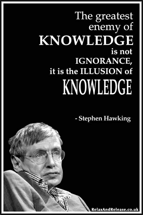 l the greatest enemy of knowledge is not ignorance it is