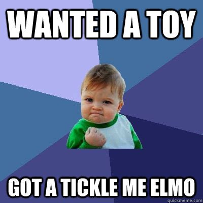 Tickle Me Elmo Meme - wanted a toy got a tickle me elmo success kid quickmeme