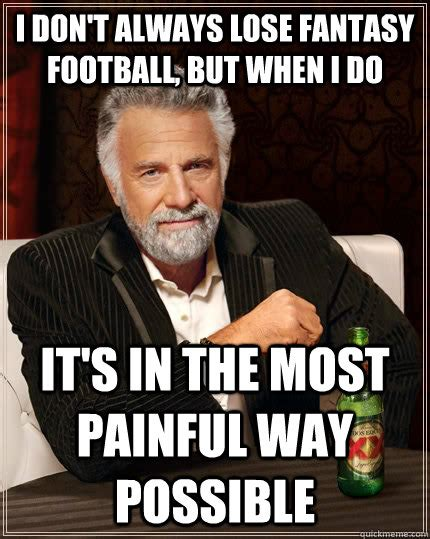 Fantasy Football Meme - i don t always lose fantasy football but when i do it s