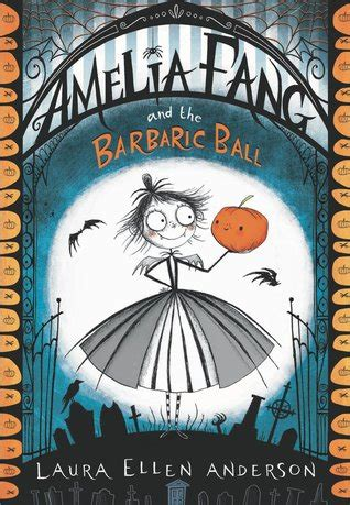 amelia fang and the barbaric ball by laura ellen anderson kelly s rambles