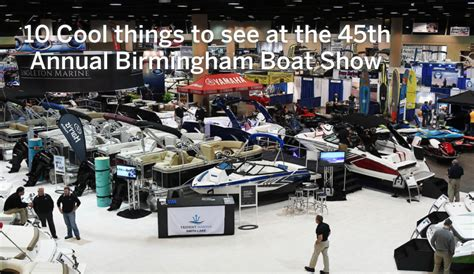 boat show huntsville 10 cool things to see at the 45th birmingham boat show