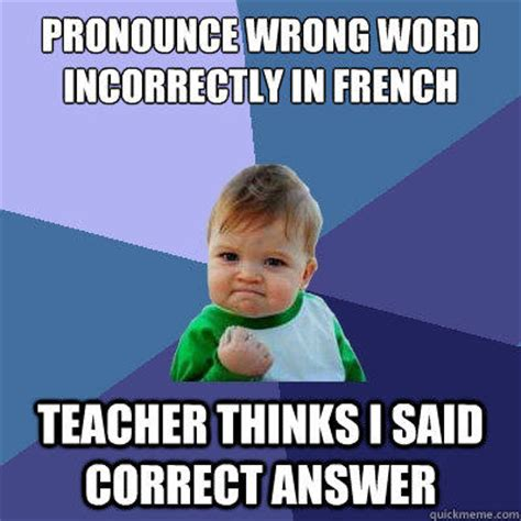 Proper Pronunciation Of Meme - pronounce wrong word incorrectly in french teacher thinks