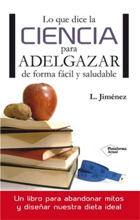 nuevo libro lo que dice la ciencia para adelgazar de forma f 225 cil y saludable el nutricionista