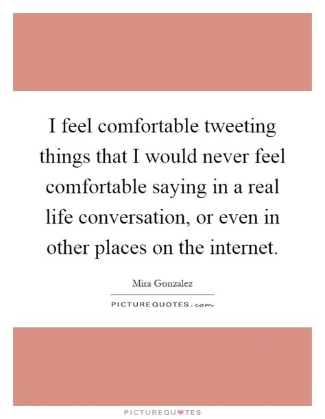 feel comfortable i feel comfortable tweeting things that i would never feel