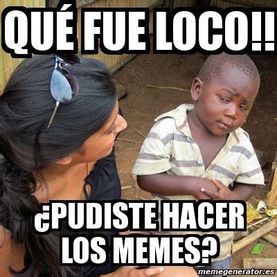 Meme Loco - meme skeptical 3rd world kid qu 233 fue loco 191 pudiste