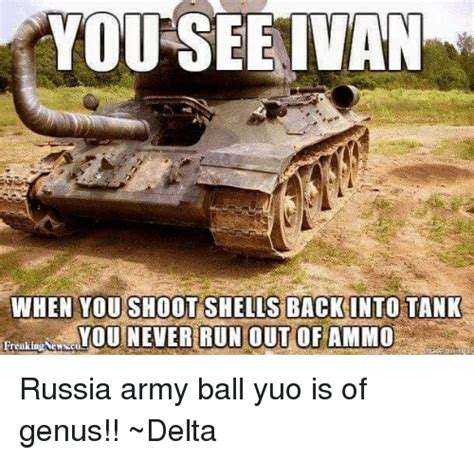 Russian Army Meme - when you shootshells back into tank you never run out of