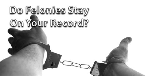 How Criminal Record Stay On File Do Felonies Stay On Your Record
