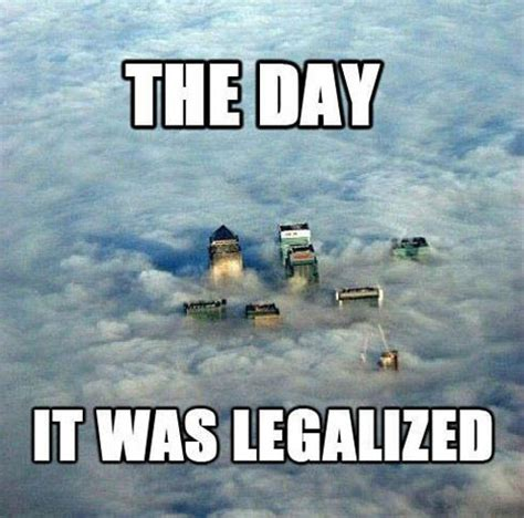 Pot Memes - the day pot gets legalized funny meme