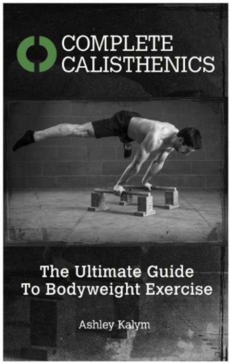 Pdf Complete Calisthenics Ultimate Bodyweight by Complete Calisthenics The Ultimate Guide To Bodyweight