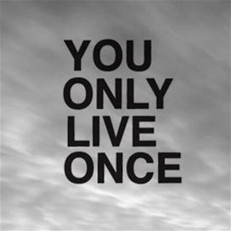 live once you only live once youonlylive1nce twitter