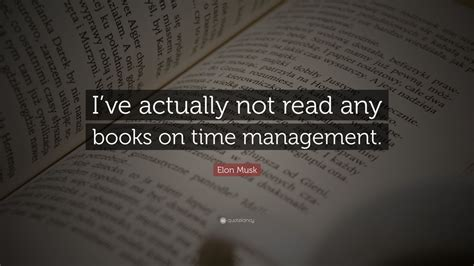 elon musk time management elon musk quote i ve actually not read any books on time