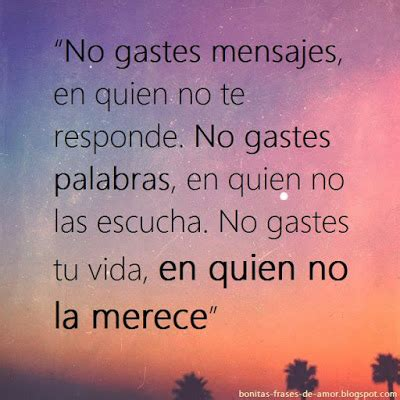 imagenes reflexivas de amor en español bonitas frases de amor no gastes mensajes en quien no