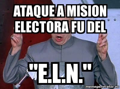Fu Meme Generator - meme personalizado ataque a mision electora fu del quot e l