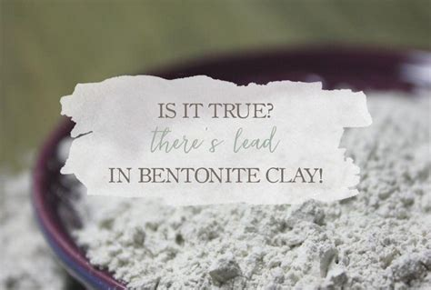Bentonite Clay Lead Detox by Is It True There S Lead In Bentonite Clay Growing Up