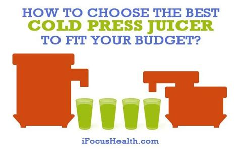 cold press juicer best choosing the best cold press juicer to fit your budget