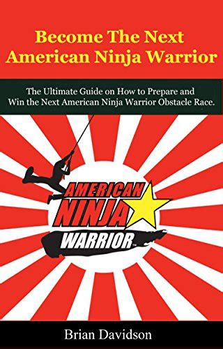 libro the worriers guide to become the next american ninja warrior the ultimate guide on how to prepare and win the next
