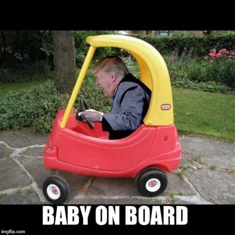 Baby On Board Meme - trump baby moron imgflip