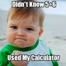 Funby Memes - funny math meme didn t know 5 6 used my calculator photo