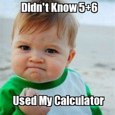 Memes Funny - funny math meme didn t know 5 6 used my calculator photo