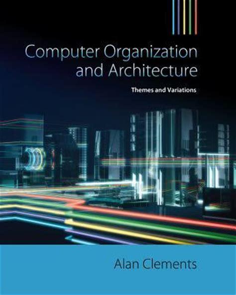 Computer Organization And Architecture 10ed computer organization and architecture alan clements