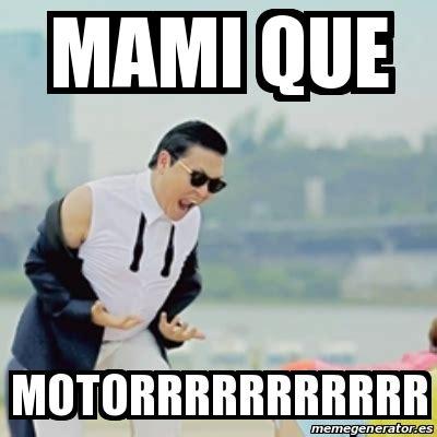 Meme Mami - meme gangnam style mami que motorrrrrrrrrrr 19505348