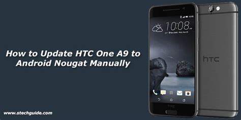 how to update android phone manually how to update htc one a9 to android nougat manually