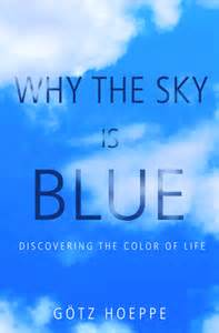 the blue color of the sky is the result of hoeppe g stewart j why the sky is blue discovering