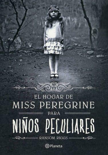 el hogar de miss el hogar de miss peregrine para ni 209 os peculiares my favorite books libros
