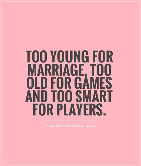 the gossip game phrases too young for marriage too old for games and too smart