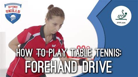 how to play table tennis how to play table tennis forehand drive ittf