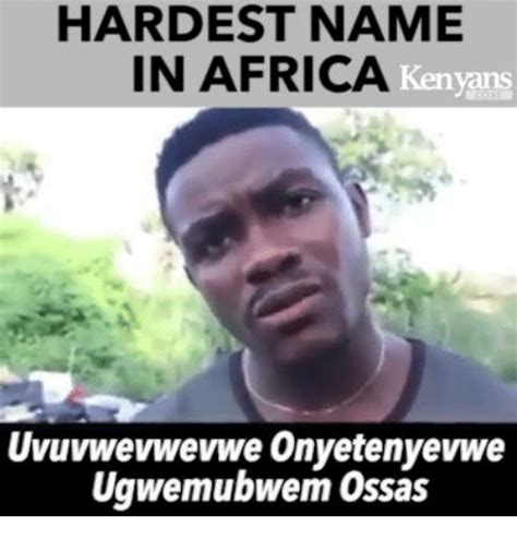 Name Memes - hardest name in africa kenyans uvuvwevwevwe onyetenyevwe