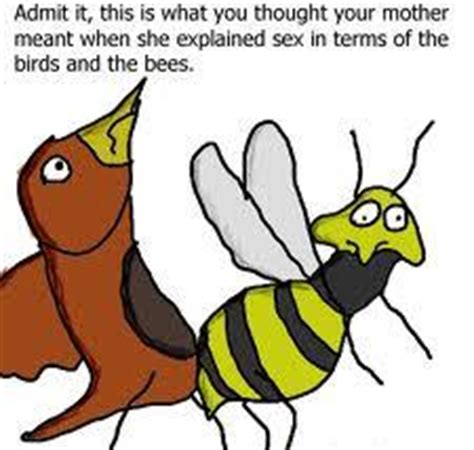 the birds and the bees coz i am your mother