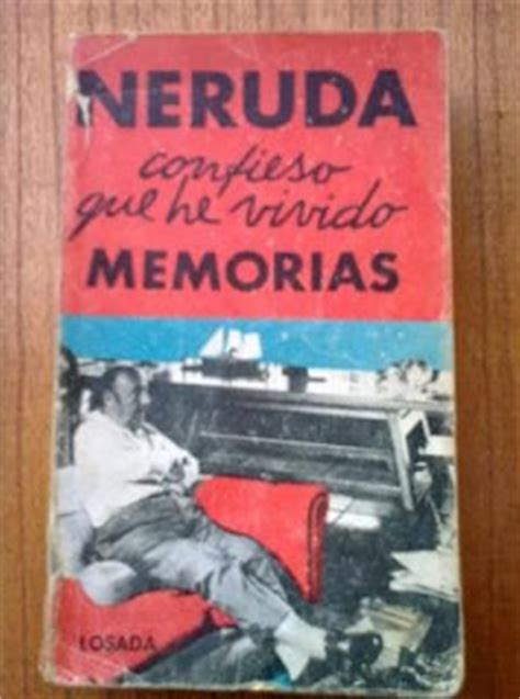 libro confieso que he vivido extractos del libro confieso que he vivido de pablo neruda
