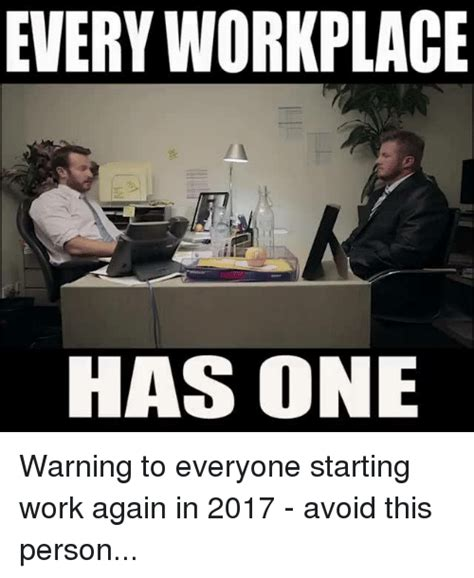 Workplace Memes - every workplace has one warning to everyone starting work