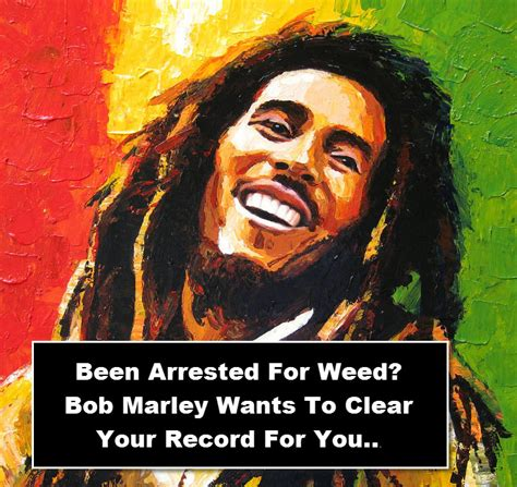 How To Wipe Criminal Record Clean Bob Marley Wants To Wipe Your Arrest Record Clean